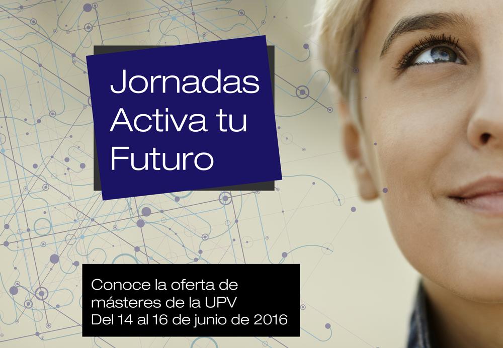 Jornadas Gratuitas Activa tu futuro con un Máster UPV